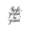 think positive be positive - hand lettering vector image vector image