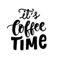 its coffee time hand written lettering vector image vector image