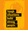 tough situations build strong people motivation vector image vector image