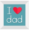 I love dad Picture in square frame Happy fathers vector image vector image