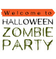 welcome to halloween zombie party text invitation vector image vector image