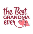 best grandma ever congratulation lettering vector image vector image