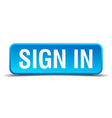 Sign in blue 3d realistic square isolated button vector image