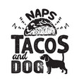 tacos quote and slogan good for tee naps vector image vector image