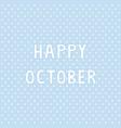 happy october2 vector image vector image