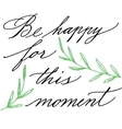 Be happy for this moment Modern calligraphy vector image vector image
