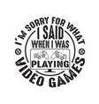 gamer quotes and slogan good for tee i m sorry vector image vector image