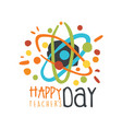 happy teachers day greeting card with atom vector image vector image