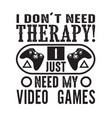 gamer quotes and slogan good for tee i don t need vector image vector image