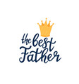 the best father lettering greeting card with vector image vector image