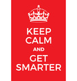 Keep Calm and Get Smarter poster vector image vector image