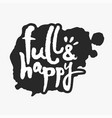 full and happy in an ink blot vector image vector image