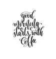 good morning starts with coffee - black and white vector image vector image