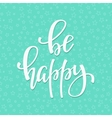 Be Happy quote typography vector image vector image