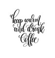 keep warm and drink coffee - black and white hand vector image