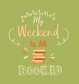 my weekend is all booked poster quotes vector image vector image