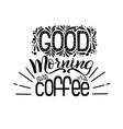 lettering good morning starts with coffee vector image