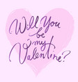will you be my valentine valentines day card with vector image vector image