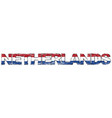 word netherlands with dutch national flag under vector image vector image
