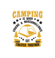 adventure quote and saying camping is when friend vector image vector image