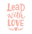 lead with love hand written lettering vector image vector image