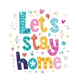Lets stay home typography lettering decorative vector image vector image