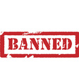 Rubber stamp with text banned vector image