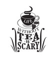 tea quotes and slogan good for tee life without vector image