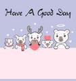 group cute kawaii animals with say have a good vector image vector image