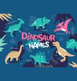 dinosaur names - flat design style vector image vector image