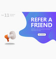 big 3d megaphone with refer a friend word vector image vector image