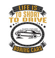 car quote and saying life is to short to drive vector image vector image