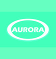 aurora white round emblem for travel or clothing vector image vector image