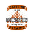 coffee quote and saying caffeine foundation vector image vector image