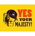 Yes your majesty Grunge vector image vector image