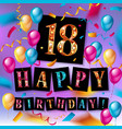 happy birthday 18 years anniversary vector image vector image