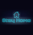 stay home neon sign quarantine coronavirus vector image vector image