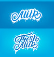 set of fresh milk and milk hand written lettering vector image