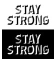 quotes stay strong inspiring creative motivation vector image
