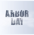arbor day typography with vector image vector image