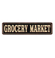 grocery market vintage rusty metal sign vector image vector image