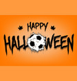 happy halloween and soccer ball of blots vector image