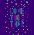 come together motivation positive poster vector image vector image
