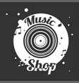 music shop black and white emblem with old vinyl vector image