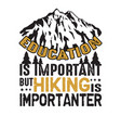 adventure quote and saying education is important vector image vector image