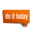 do it today orange 3d speech bubble vector image vector image