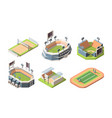 sports fields stadiums isometric vector image vector image