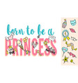 born to be a princess lettering with girly doodles vector image