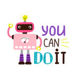 you can do it design t-shirt print cartoon robot vector image