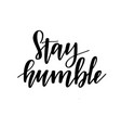 stay humble motivational lettering design vector image